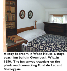A cozy bedroom in Wade House, a stagecoach inn built in Greenbush, Wis, in 1850. The inn served travelers on the plank road connecting Fond du Lac and Sheboygan.