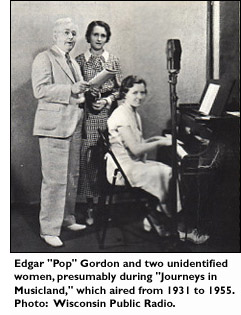 Edgar 'Pop' Gordon and two unidentified women, presumably during 'Journeys in Musicland', which aired from 1931 to 1955. Photo: Wisconsin Public Radio