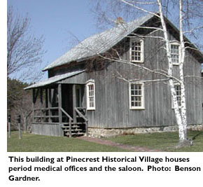 This building at Pinecrest Historical Village houses period medical offices and the saloon. Photo: Benson Gardner.