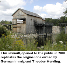 This sawmill, opened to the public in 2001, replicates the original one owned by German immigrant Theodor Herrling.