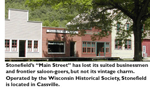 Stonefield's 'Main Street' has lost its suited businessmen and frontier saloon-goers, but not its vintage charm. Operated by the Wisconsin Historical Society, Stonefield is located in Cassville.