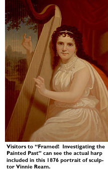 Visitors to 'Framed Investigating the Painted Past' can see the actual harp included in this 1876 portrait of sculptor Vinne Ream.
