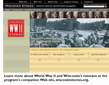 Learn more about World War II and Wisconsin's veterans at the program's companion Web site, wisconsinstories.org.